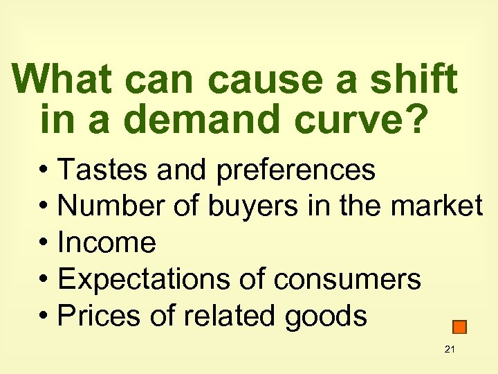 What can cause a shift in a demand curve? • Tastes and preferences •
