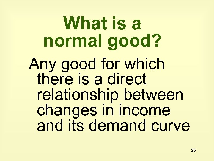What is a normal good? Any good for which there is a direct relationship