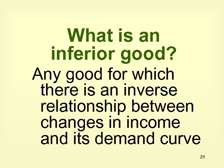 What is an inferior good? Any good for which there is an inverse relationship