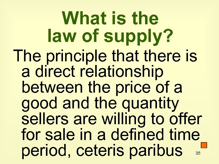 What is the law of supply? The principle that there is a direct relationship