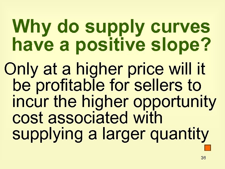 Why do supply curves have a positive slope? Only at a higher price will