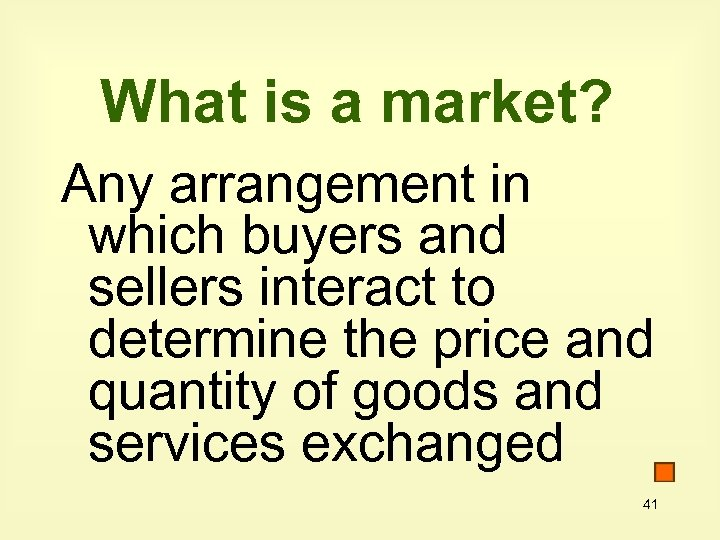 What is a market? Any arrangement in which buyers and sellers interact to determine