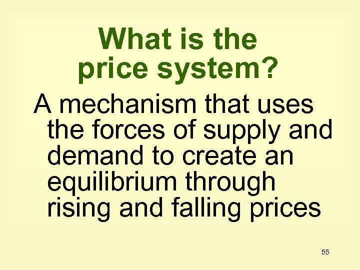 What is the price system? A mechanism that uses the forces of supply and