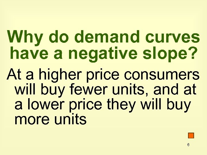 Why do demand curves have a negative slope? At a higher price consumers will