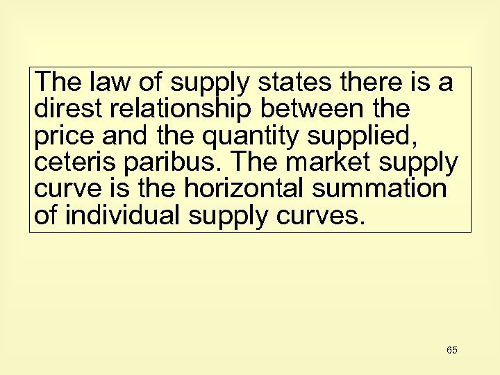 The law of supply states there is a direst relationship between the price and