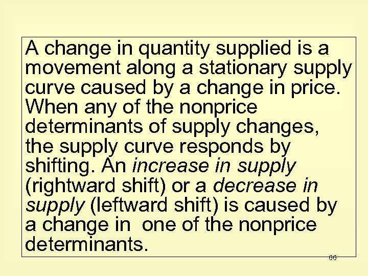 A change in quantity supplied is a movement along a stationary supply curve caused