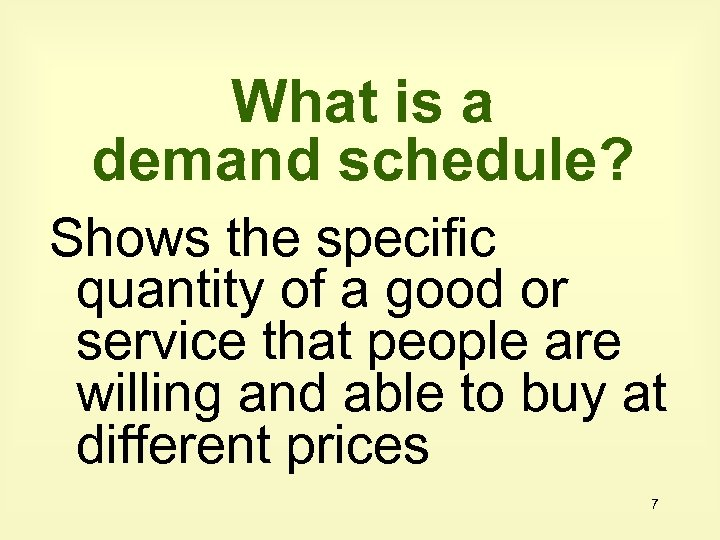 What is a demand schedule? Shows the specific quantity of a good or service