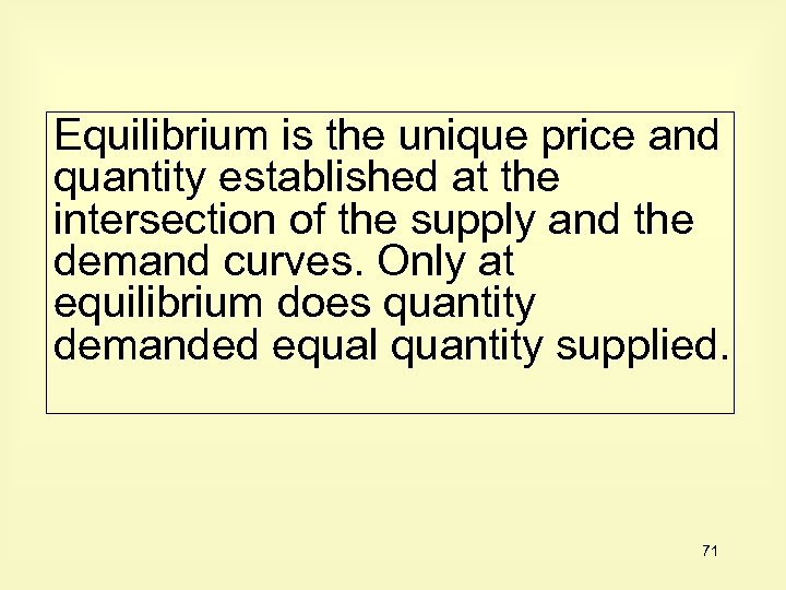 Equilibrium is the unique price and quantity established at the intersection of the supply