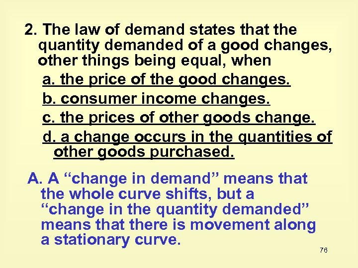 2. The law of demand states that the quantity demanded of a good changes,