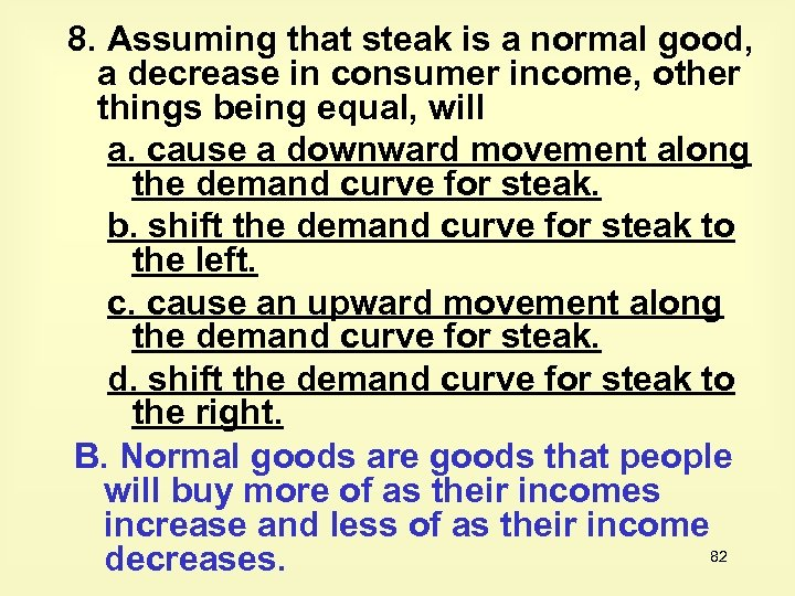 8. Assuming that steak is a normal good, a decrease in consumer income, other