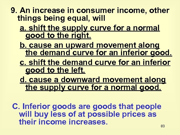 9. An increase in consumer income, other things being equal, will a. shift the
