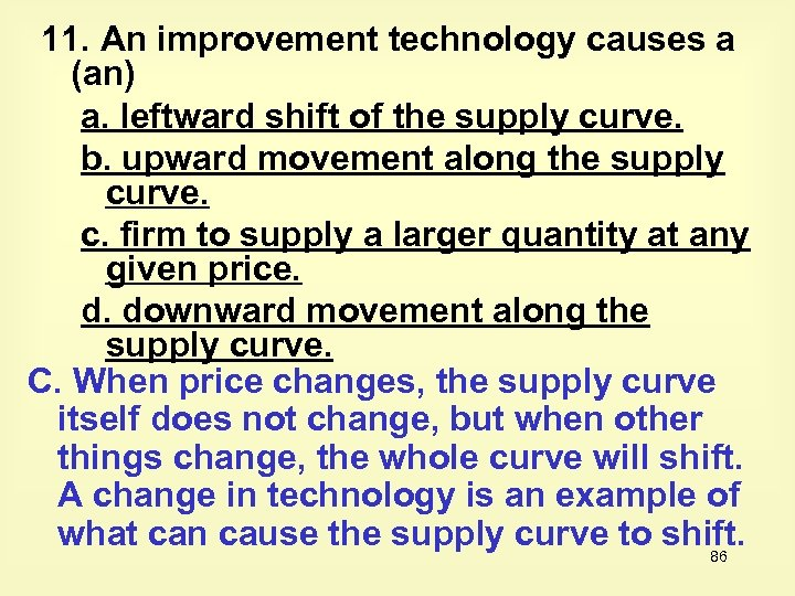 11. An improvement technology causes a (an) a. leftward shift of the supply curve.