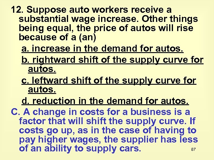 12. Suppose auto workers receive a substantial wage increase. Other things being equal, the