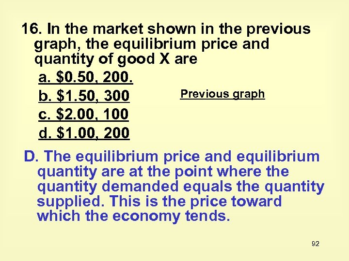 16. In the market shown in the previous graph, the equilibrium price and quantity