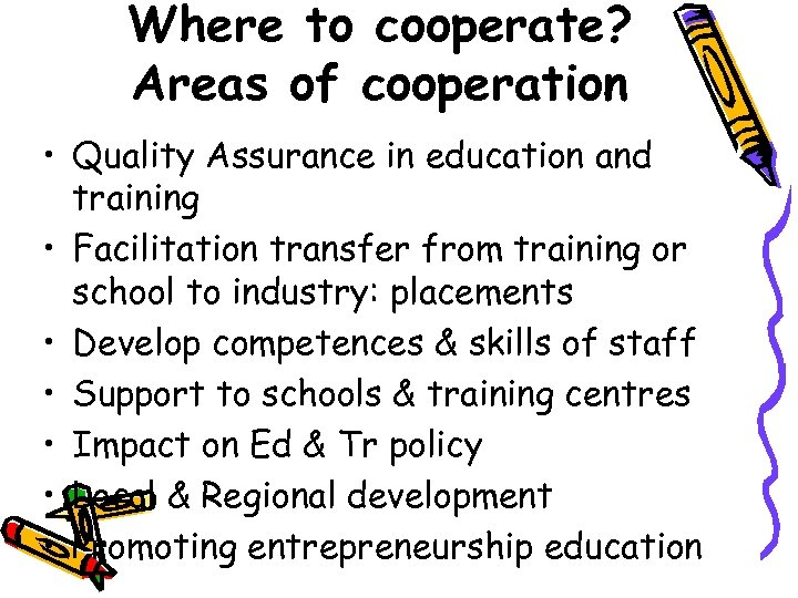 Where to cooperate? Areas of cooperation • Quality Assurance in education and training •