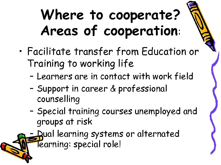 Where to cooperate? Areas of cooperation: • Facilitate transfer from Education or Training to