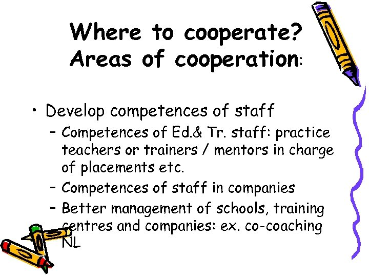 Where to cooperate? Areas of cooperation: • Develop competences of staff – Competences of