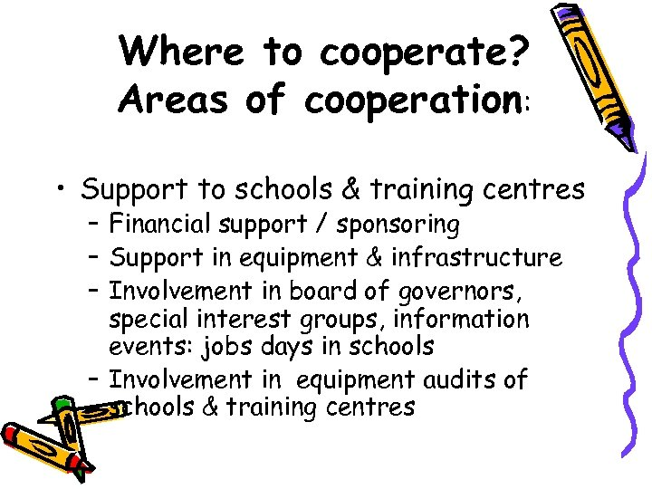 Where to cooperate? Areas of cooperation: • Support to schools & training centres –