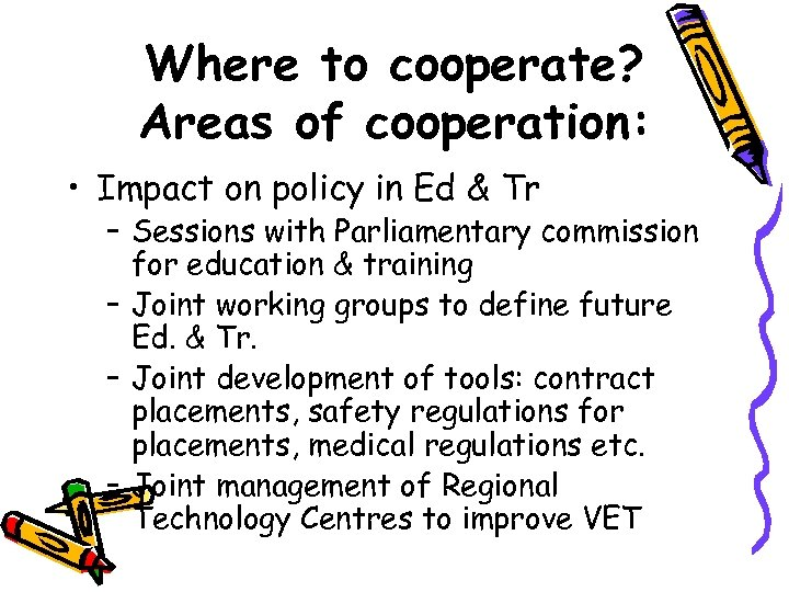 Where to cooperate? Areas of cooperation: • Impact on policy in Ed & Tr