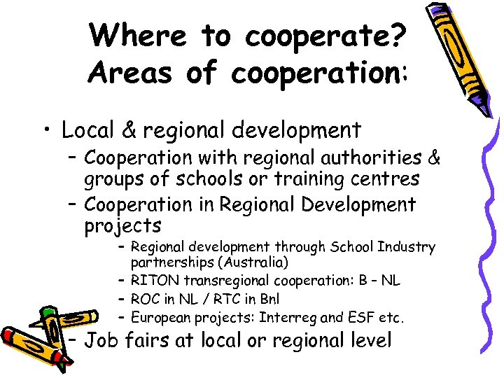 Where to cooperate? Areas of cooperation: • Local & regional development – Cooperation with
