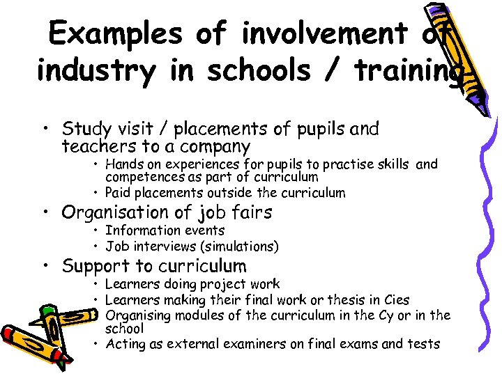 Examples of involvement of industry in schools / training • Study visit / placements
