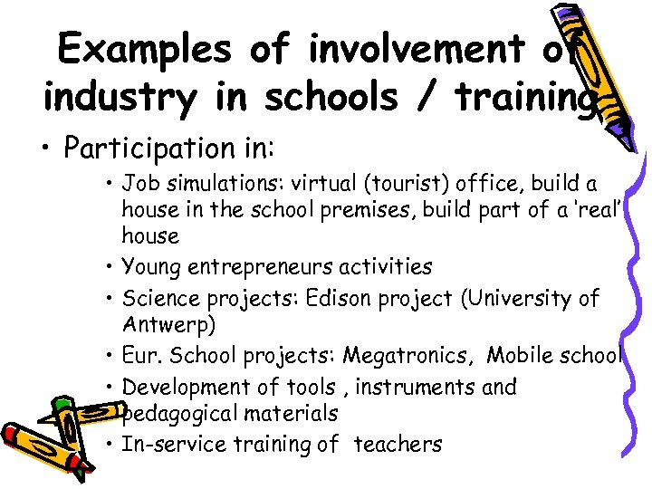 Examples of involvement of industry in schools / training • Participation in: • Job