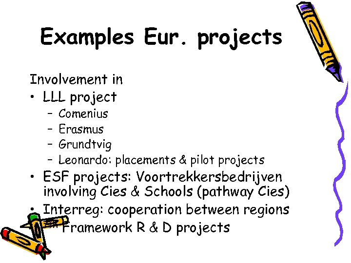 Examples Eur. projects Involvement in • LLL project – – Comenius Erasmus Grundtvig Leonardo: