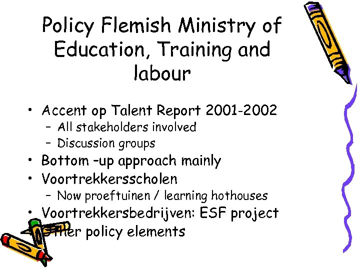 Policy Flemish Ministry of Education, Training and labour • Accent op Talent Report 2001