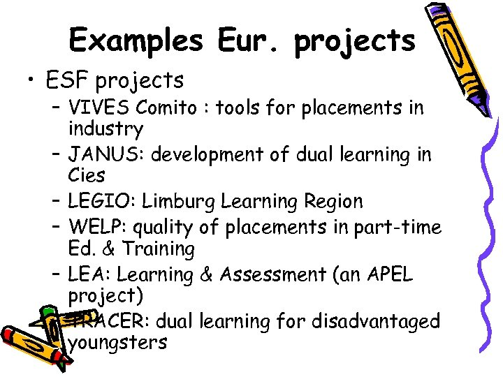 Examples Eur. projects • ESF projects – VIVES Comito : tools for placements in