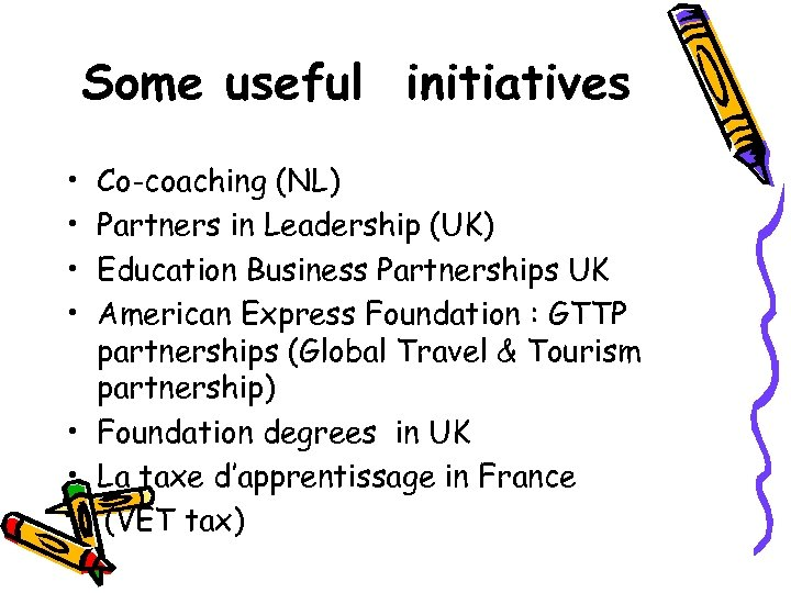 Some useful initiatives • • Co-coaching (NL) Partners in Leadership (UK) Education Business Partnerships