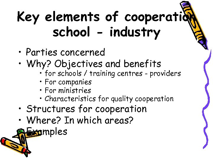 Key elements of cooperation school - industry • Parties concerned • Why? Objectives and