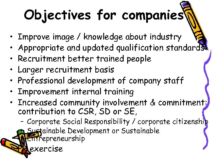 Objectives for companies • • Improve image / knowledge about industry Appropriate and updated