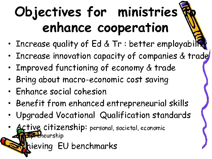Objectives for ministries to enhance cooperation • • Increase quality of Ed & Tr