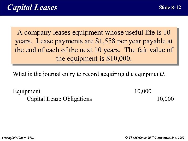 Capital Leases Slide 8 -12 A company leases equipment whose useful life is 10