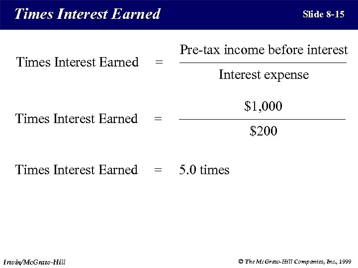 Times Interest Earned = Pre-tax income before interest Interest expense $1, 000 = Times