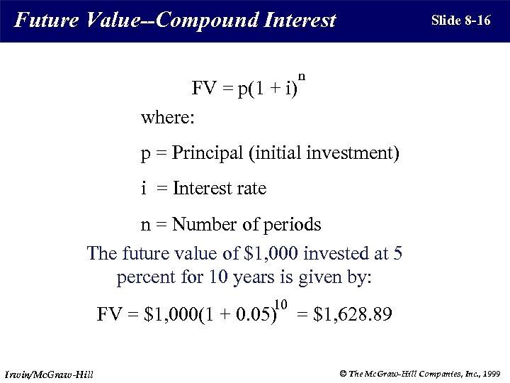 Future Value--Compound Interest FV = p(1 + i) where: Slide 8 -16 n p