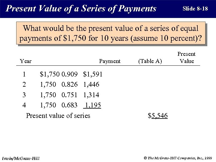 Present Value of a Series of Payments Slide 8 -18 What would be the