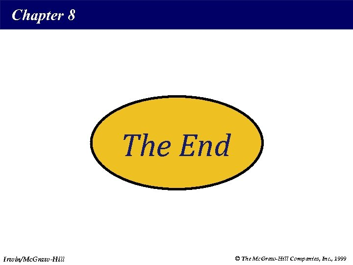 Chapter 8 The End Irwin/Mc. Graw-Hill © The Mc. Graw-Hill Companies, Inc. , 1999