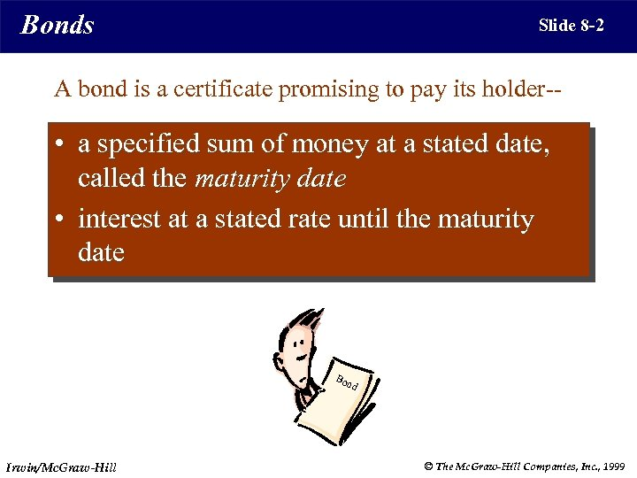 Bonds Slide 8 -2 A bond is a certificate promising to pay its holder--
