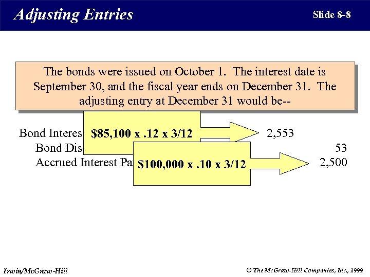 Adjusting Entries Slide 8 -8 The bonds were issued on October 1. The interest