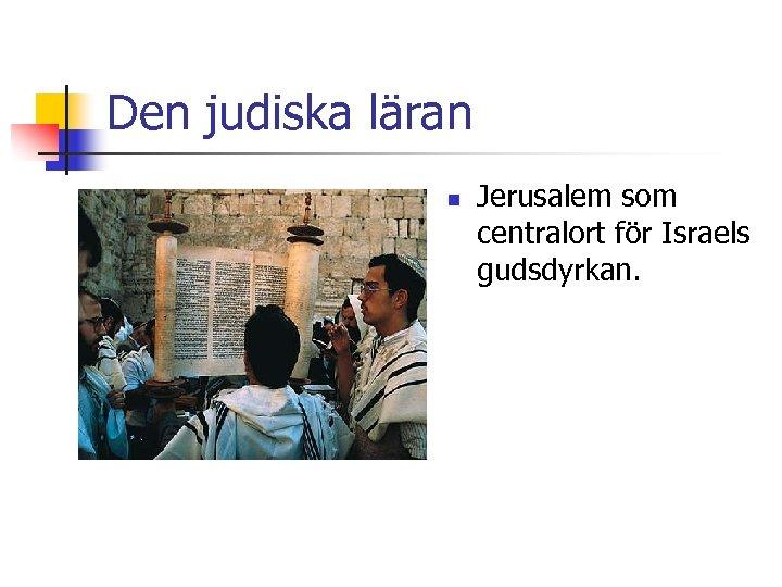 Den judiska läran n Jerusalem som centralort för Israels gudsdyrkan.