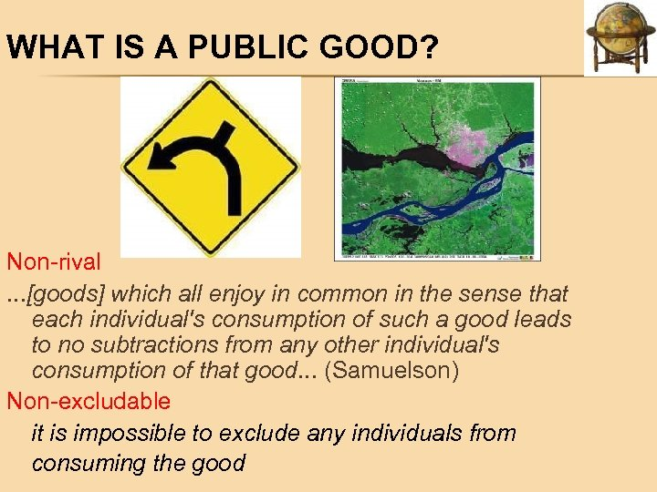 WHAT IS A PUBLIC GOOD? Non-rival. . . [goods] which all enjoy in common