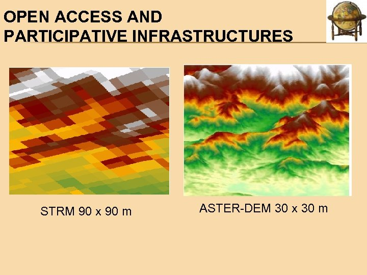 OPEN ACCESS AND PARTICIPATIVE INFRASTRUCTURES STRM 90 x 90 m ASTER-DEM 30 x 30