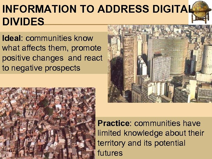 INFORMATION TO ADDRESS DIGITAL DIVIDES Ideal: communities know what affects them, promote positive changes