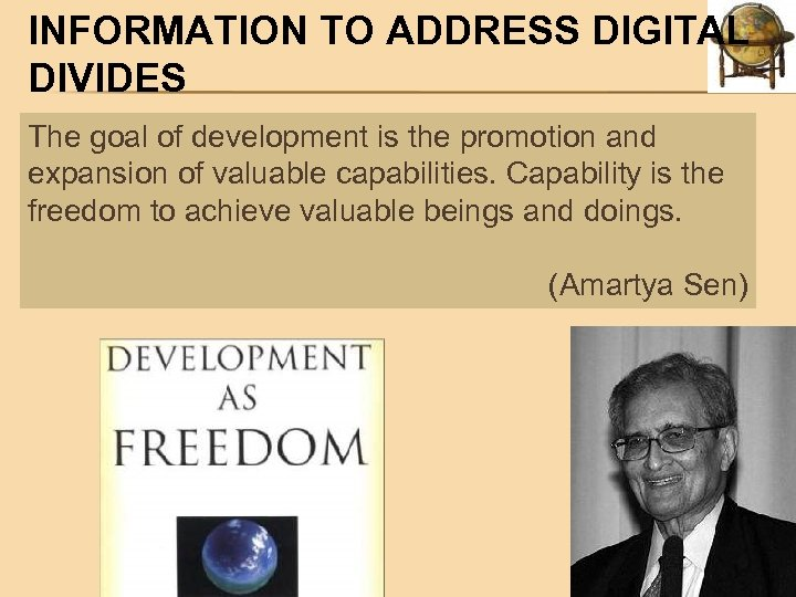 INFORMATION TO ADDRESS DIGITAL DIVIDES The goal of development is the promotion and expansion