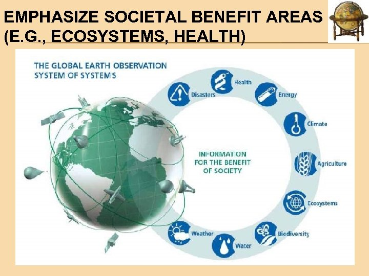 EMPHASIZE SOCIETAL BENEFIT AREAS (E. G. , ECOSYSTEMS, HEALTH)