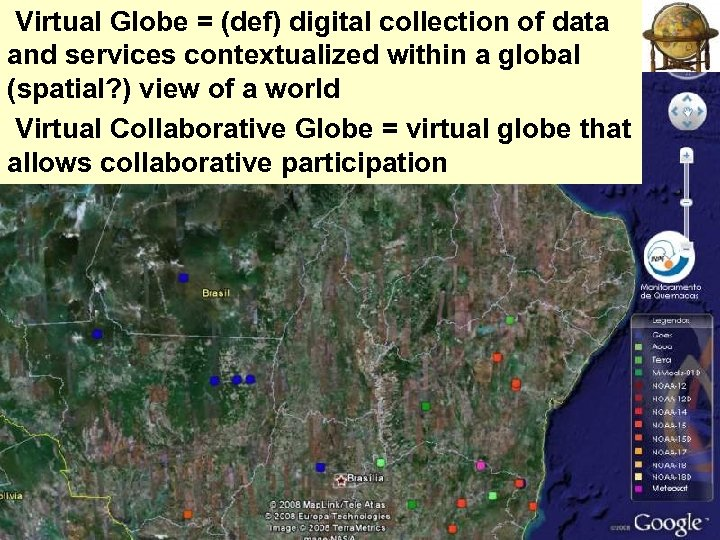 Virtual Globe = (def) digital collection of data and services contextualized within a global