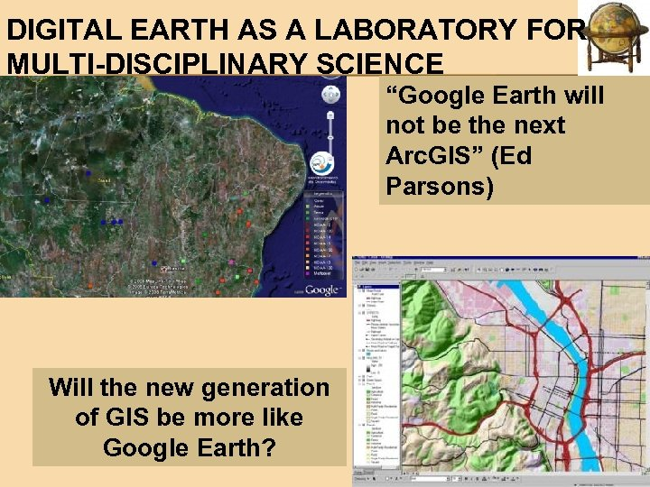 """DIGITAL EARTH AS A LABORATORY FOR MULTI-DISCIPLINARY SCIENCE """"Google Earth will not be the"""