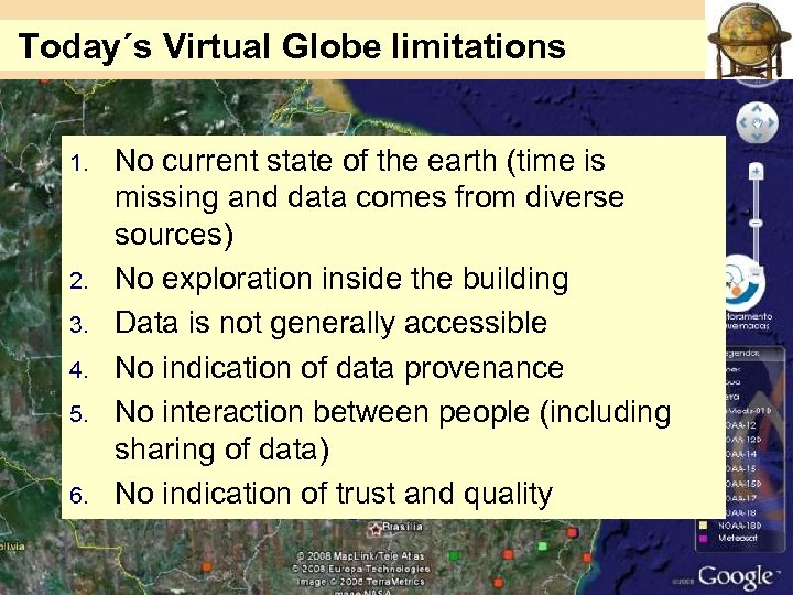 Today´s Virtual Globe limitations 1. 2. 3. 4. 5. 6. No current state of