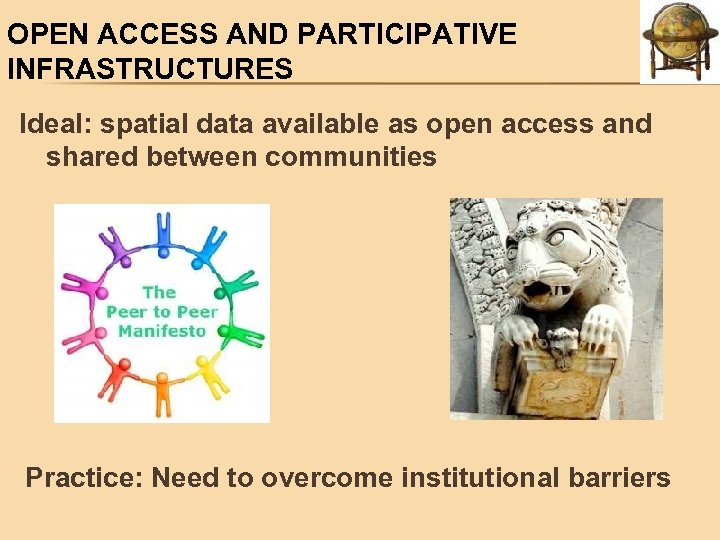 OPEN ACCESS AND PARTICIPATIVE INFRASTRUCTURES Ideal: spatial data available as open access and shared